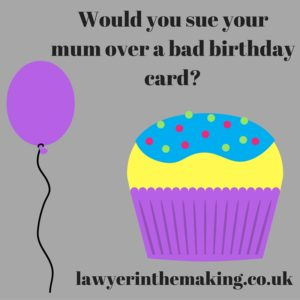 Would you sue your mum over a bad birthday card?